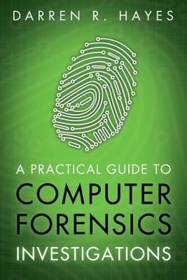 A Practical Guide to Computer Forensics Investigations By Hayes, Darren R.